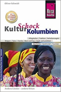 KulturSchock Kolumbien: Alltagskultur, Traditionen, Verhaltensregeln