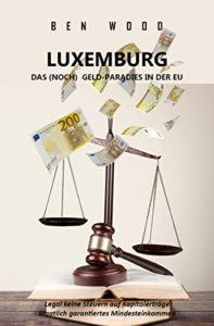 LUXEMBURG - DAS (NOCH) GELD-PARADIES IN DER EU